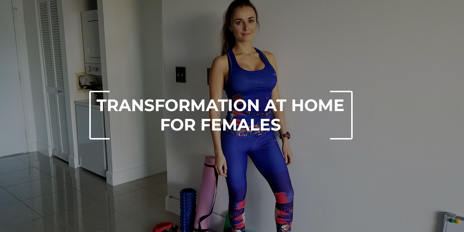 Transformation at home for females